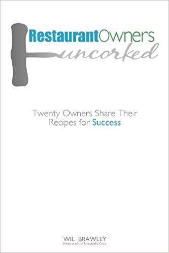 Restaurant Owners Uncorked- Twenty Owners Share Their Recipes for Success by Will Brawley